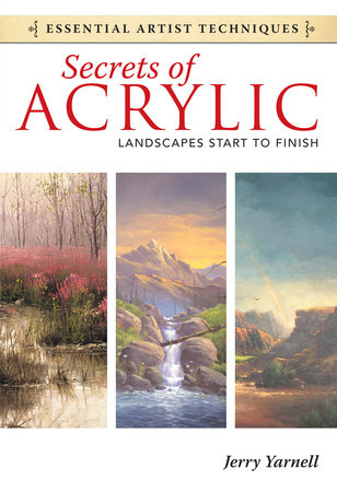 Secrets of Acrylic - Landscapes Start to Finish by Jerry Yarnell