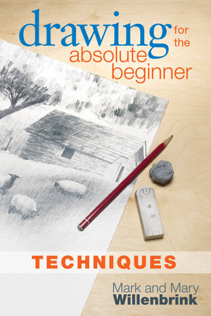 Drawing for the Absolute Beginner, Techniques by Mark Willenbrink