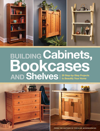 Building Cabinets, Bookcases & Shelves by Popular Woodworking