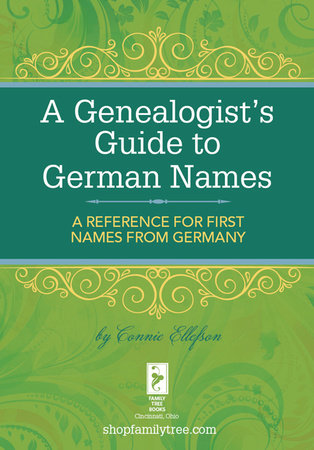 A Genealogist's Guide to German Names by Connie Ellefson
