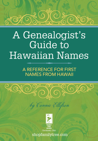 A Genealogist's Guide to Hawaiian Names by Connie Ellefson
