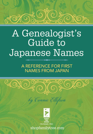 A Genealogist's Guide to Japanese Names by Connie Ellefson