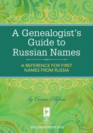 A Genealogist's Guide to Russian Names by Connie Ellefson
