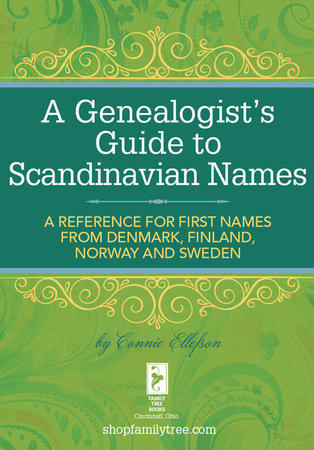 A Genealogist's Guide to Scandinavian Names by Connie Ellefson