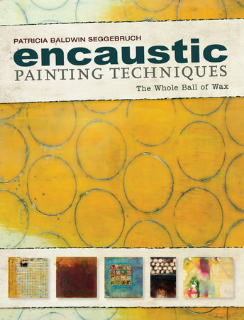 Encaustic Painting Techniques by Patricia Baldwin Seggebruch