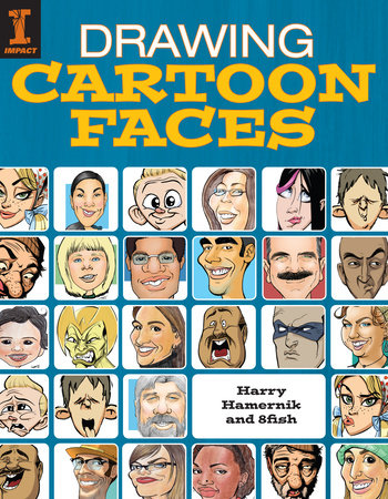 Drawing Cartoon Faces by Harry Hamernik and 8fish