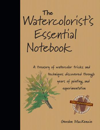 The Watercolorist's Essential Notebook by Gordon MacKenzie