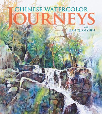 Chinese Watercolor Journeys With Lian Quan Zhen by Lian Quan Zhen