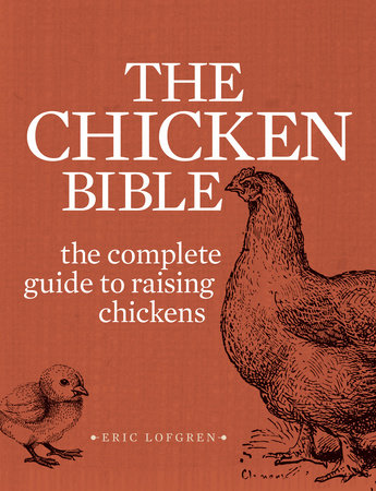The Backyard Chicken Bible by Eric Lofgren