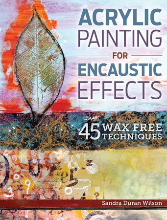 Acrylic Painting for Encaustic Effects by Sandra Duran Wilson