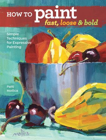 How to Paint Fast, Loose and Bold by Patti Mollica