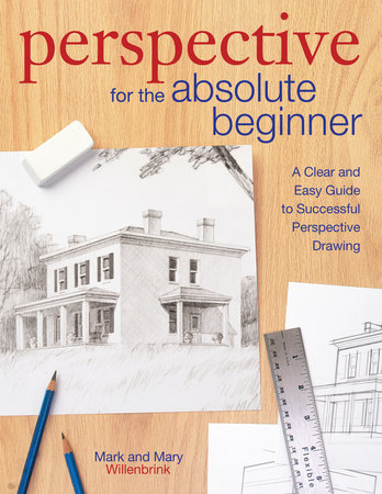 Perspective for the Absolute Beginner by Mark Willenbrink and Mary Willenbrink