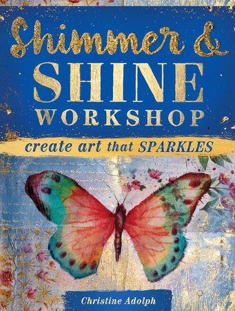 Shimmer and Shine Workshop by Christine Adolph