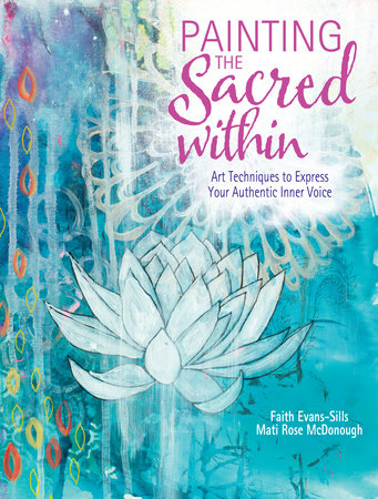 Painting the Sacred Within by Faith Evans-Sills and Mati McDonough