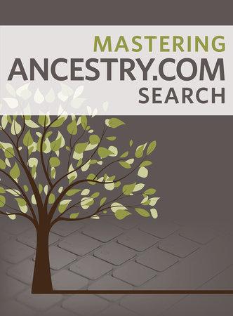 Mastering Ancestry.com Search by Nancy Hendrickson