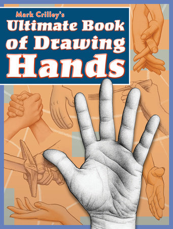 Mark Crilley's Ultimate Book of Drawing Hands by Mark Crilley