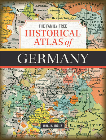 The Family Tree Historical Atlas of Germany by James Beidler