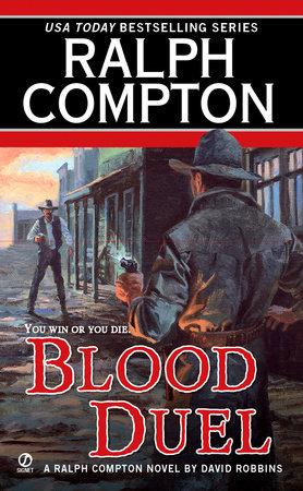 Ralph Compton Blood Duel by Ralph Compton and David Robbins