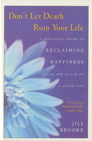 Don't Let Death Ruin Your Life by Jill Brooke
