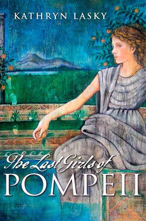 The Last Girls of Pompeii by Kathryn Lasky