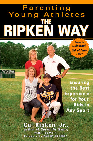 Parenting Young Athletes the Ripken Way by Cal Ripken, Jr. and Rick Wolff