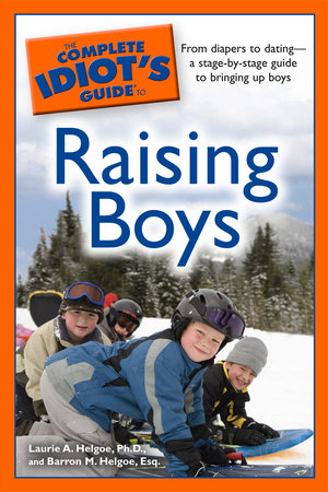 The Complete Idiot's Guide to Raising Boys by Laurie A. Helgoe Ph.D. and Barron M. Helgoe Esq.