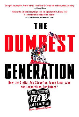 The Dumbest Generation by Mark Bauerlein: 9781585427123 |  PenguinRandomHouse.com: Books
