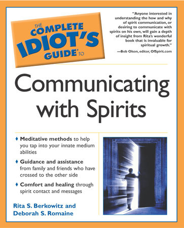 The Complete Idiot's Guide to Communicating with Spirits by Rita Berkowitz and Deb Baker
