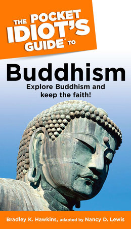 The Pocket Idiot's Guide to Buddhism by Bradley Hawkins and Nancy Lewis