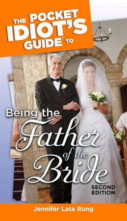 The Pocket Idiot's Guide to Being the Father of the Bride, 2nd Edition by Jennifer Lata Rung