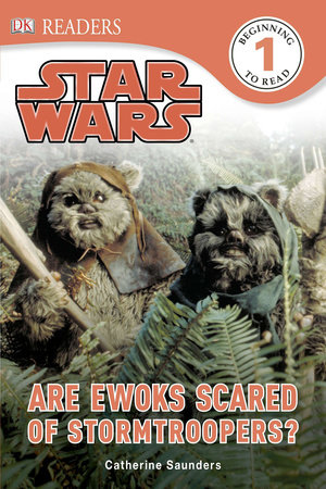 DK Readers L1: Star Wars: Are Ewoks Scared of Stormtroopers? by Catherine Saunders