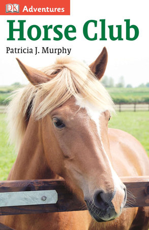 DK Adventures: Horse Club by Patricia J. Murphy