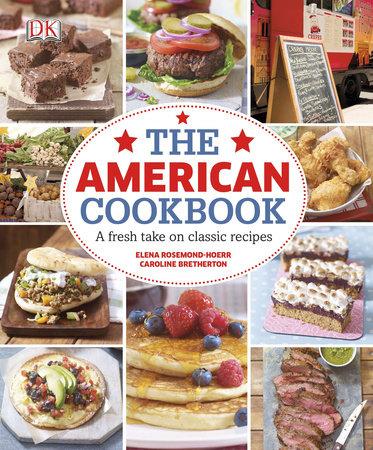 The American Cookbook: A Fresh Take on Classic Recipes by Elena Rosemond-Hoerr and Caroline Bretherton