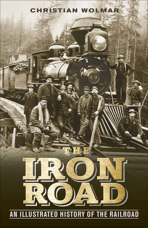 The Iron Road by Christian Wolmar