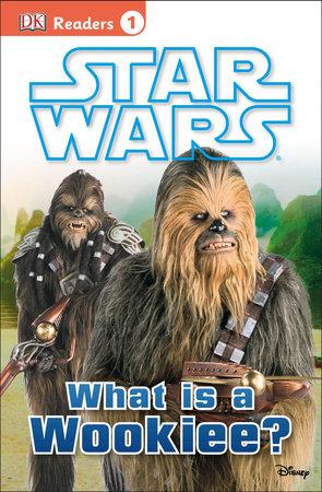 DK Readers L1: Star Wars: What Is A Wookiee? by Laura Buller