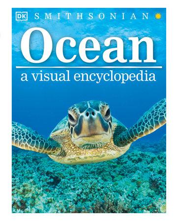 Ocean: A Visual Encyclopedia by DK and John Woodward