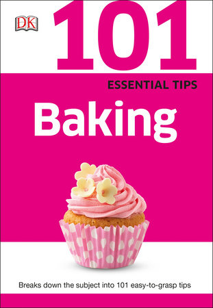 101 Essential Tips: Baking by DK