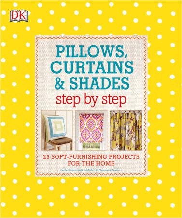 Pillows, Curtains, and Shades Step by Step by DK