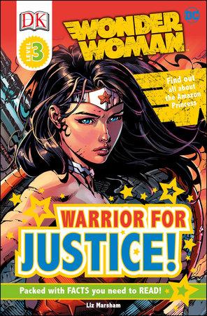 DK Readers L3: DC Comics Wonder Woman: Warrior for Justice! by Liz Marsham