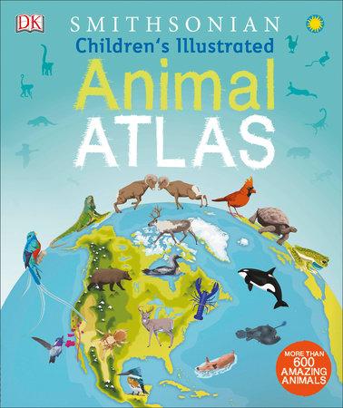 Children's Illustrated Animal Atlas by DK