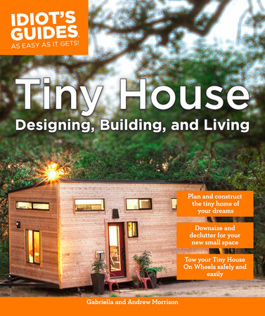 Tiny House Designing, Building, & Living by Andrew Morrison and Gabriella Morrison