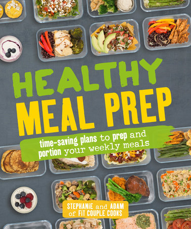 Healthy Meal Prep by Stephanie Tornatore and Adam Bannon
