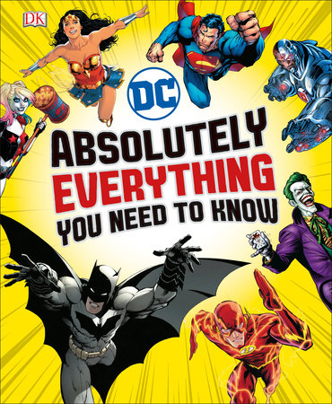 DC Comics Absolutely Everything You Need To Know by Liz Marsham and Melanie Scott