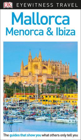 DK Eyewitness Mallorca, Menorca and Ibiza by DK Eyewitness