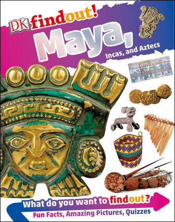 DKfindout! Maya, Incas, and Aztecs