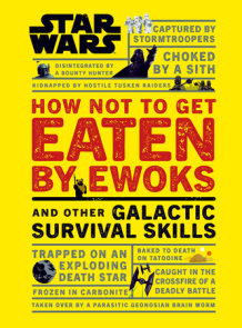Star Wars How Not to Get Eaten by Ewoks and Other Galactic Survival Skills
