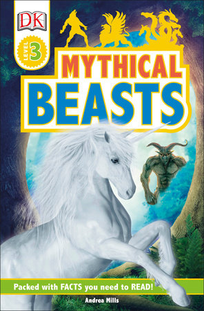DK Readers Level 3: Mythical Beasts by Andrea Mills and DK
