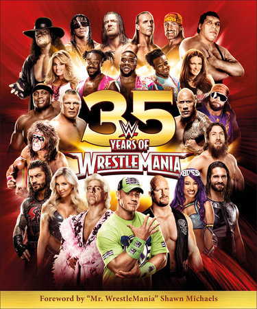 WWE 35 Years of Wrestlemania by Brian Shields and Dean Miller