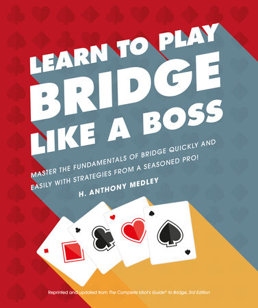 Learn to Play Bridge Like a Boss by H. Anthony Medley