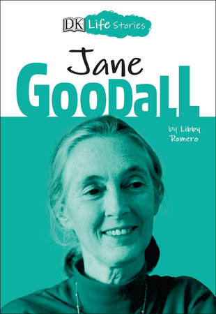 DK Life Stories: Jane Goodall by Libby Romero